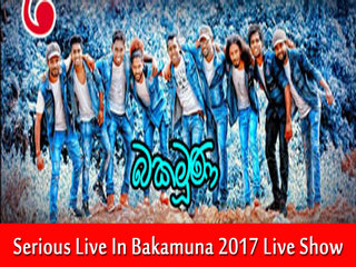 Serious Live In Bakamuna 2017 Live Show Image